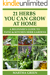 Growing Herbs: Indoors, in Pots, in the Garden, Herb Recipes And a