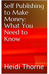 Self Publishing to Make Money: What You Need to Know Kindle Edition