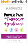 Power Past the Imposter Syndrome: A Brain-Building Framework for Changing Painful, Self-Limiting Beliefs & Habits of…