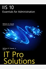 IIS 10: Essentials for Administration (IT Pro Solutions) Kindle Edition