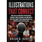 Illustrations That Connect: Over 100 Illustrations for preachers, teachers, public speaker, and writers to help you connect w