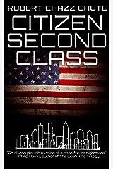 Citizen Second Class: Apocalypse Next Kindle Edition