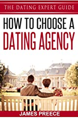 How to Choose a Dating Agency - The Matchmaking Agencies Guide: The Dating Expert Guide to dating agencies Kindle Edition