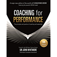 Coaching for Performance Fifth Edition: The Principles and Practice of Coaching and Leadership UPDATED 25TH ANNIVERSARY…