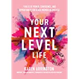 Your Next Level Life: 7 Rules of Power, Confidence, and Opportunity for Black Women in America (Black Business Woman and Blac