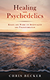Healing with Psychedelics: Essays and Poems on Spirituality and Transformation
