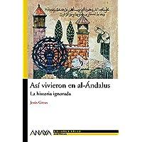 Así vivieron en al-Ándalus: La historia ignorada (Historia Y Literatura - Nueva Biblioteca Básica De Historia)