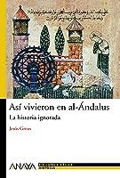 Así Vivieron En Al-Ándalus: La Historia