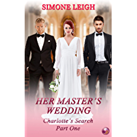 Her Master's Wedding: A BDSM Ménage Romance and Thriller (Charlotte's Search Book 1) (English Edition)