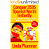 Conquer 3535 Spanish Words Instantly: Learn Spanish Vocabulary Quickly With This Novel Method