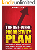 The One-Week Productivity Plan: Focus Better, Ignore Distractions, Make Smarter Decisions And Produce the Results You Desire - In Record Time - KNOCKOUT PROCRASTINATION AND BECOME SUPERHUMAN