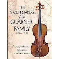 Violin Makers of the Guarneri Family, 1626-1762