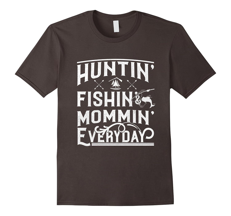 Huntin fishin mommin everyday deer hunting t shirt cl for Hunting fishing loving everyday