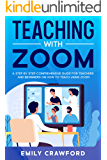 Teaching With Zoom: A Step By Step Comprehensive Guide for Teachers and Beginners on How to Teach using Zoom
