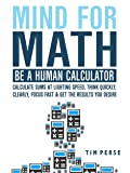 Mind For Math: Be A Human Calculator: Calculate