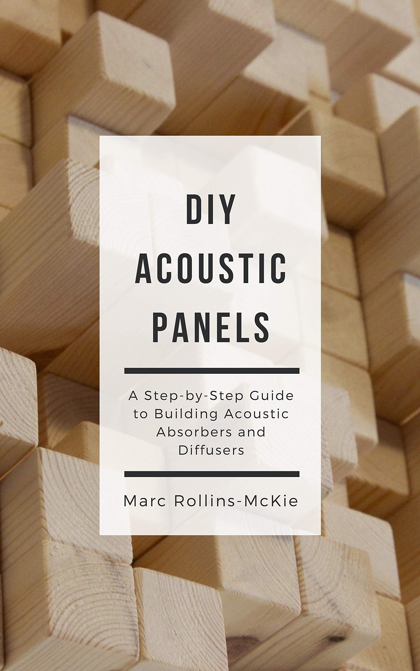 DIY Acoustic Panels  A Step By Step Guide To Building Acoustic Absorbers And Diffusers  English Edition