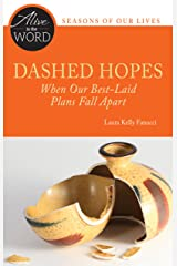 Dashed Hopes, When Our Best-Laid Plans Fall Apart (Alive in the Word) Kindle Edition
