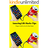 Amazing Life Hacks Tips: Things In Life You Can Do Much Faster: Amazing Life Hacks Tips