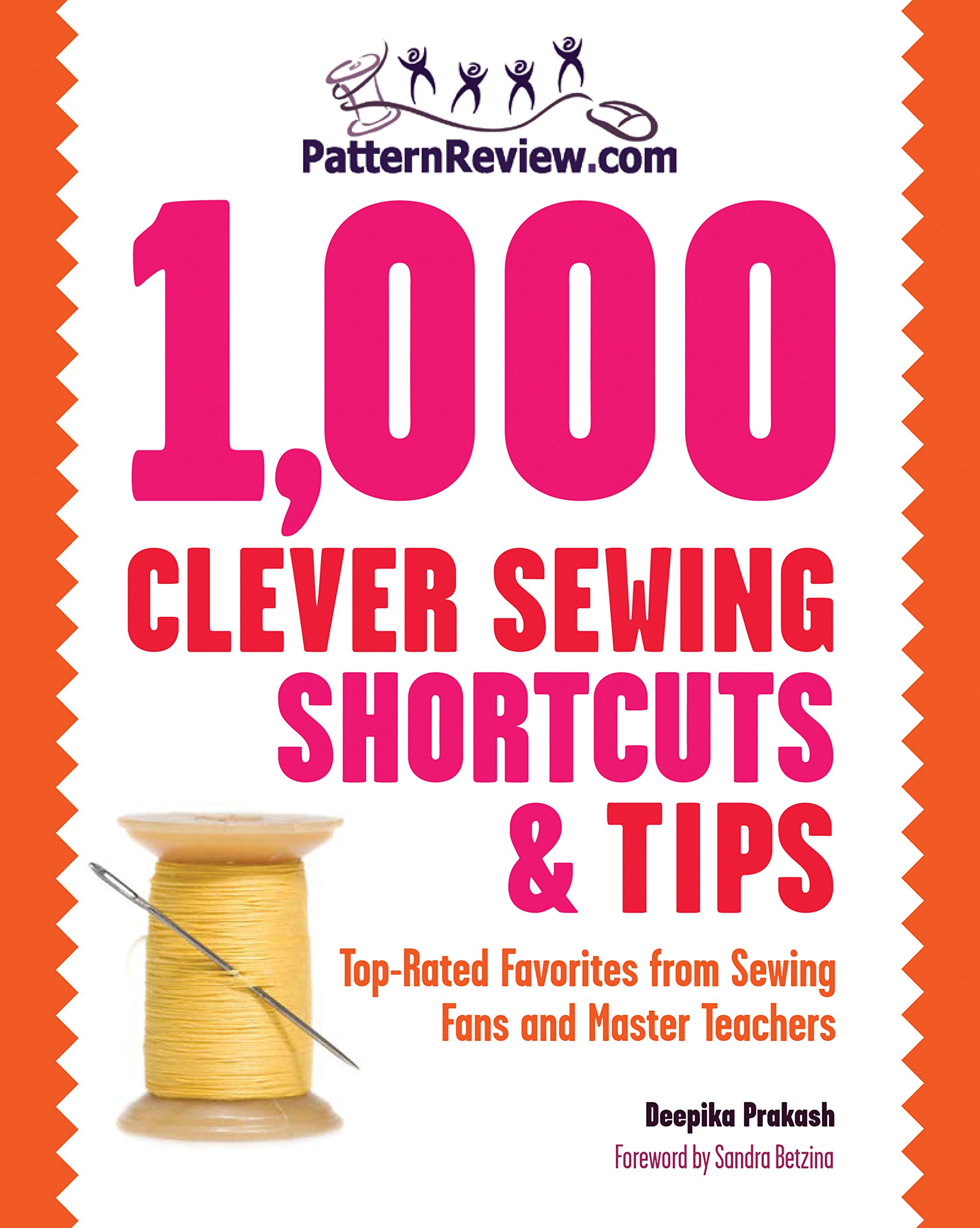 PatternReview.com 1, 000 Clever Sewing Shortcuts and Tips: Top-Rated  Favorites from Sewing Fans and Master Teachers: Deepika Prakash, Sandra  Betzina: ...