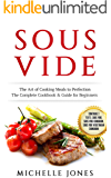 Sous Vide: The Art of Cooking Meals to Perfection – The Complete Cookbook & Guide for Beginners (Contains 3 Texts: Sous Vide, Sous Vide Cookbook, Sous Vide Vegetarian Cookbook)