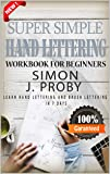 Super Simple Hand Lettering Workbook For Beginners: Learn Hand Lettering and Brush Lettering In 7 Days, An Interactive Beginners Guide (Included Practice pages) (English Edition)