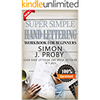 Super Simple Hand Lettering Workbook For Beginners: Learn Hand Lettering and Brush Lettering In 7 Days, An Interactive…