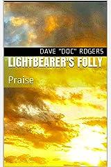 Lightbearer's Folly: Praise Kindle Edition