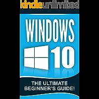 WINDOWS 10: Windows 10 - The Ultimate Beginner's Guide!