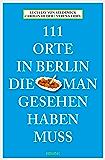 111 Orte in Berlin, die man gesehen haben muss (German Edition)