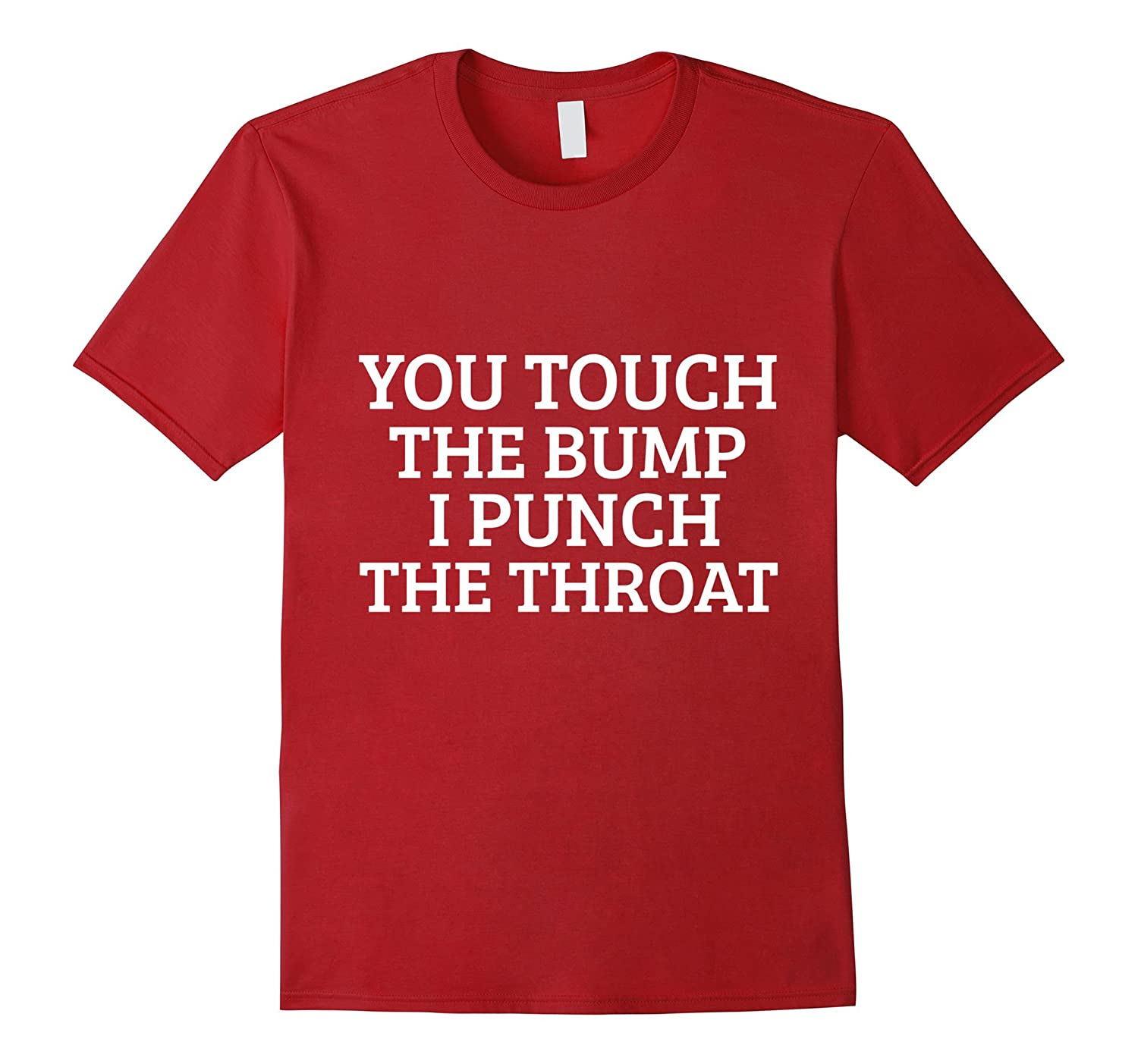 You Touch The Bump I Punch Throat Funny Pregnancy T Shirt-RT