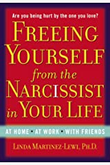 Freeing Yourself from the Narcissist in Your Life: At Home. At Work. With Friends Paperback