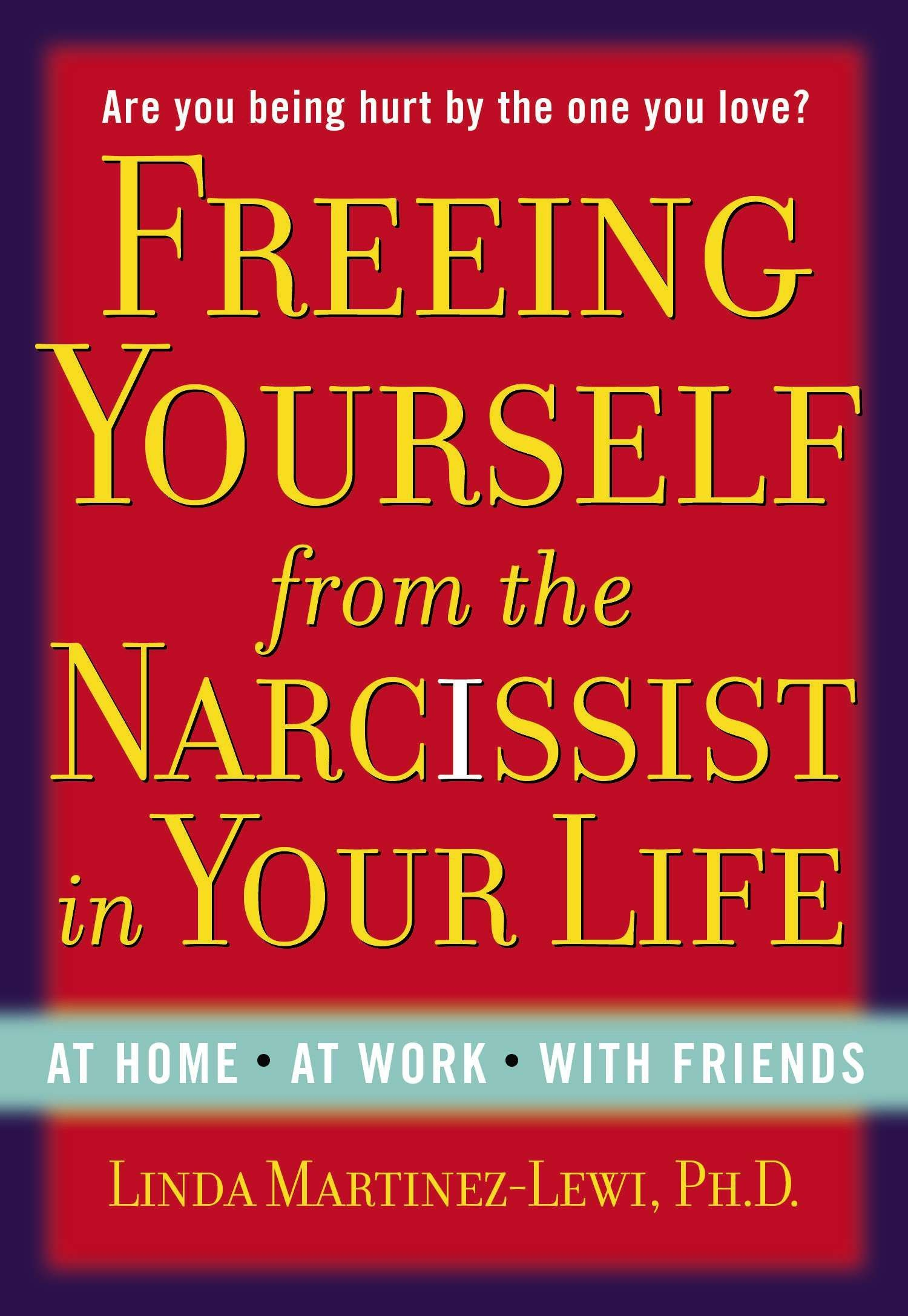 Freeing Yourself from the Narcissist in Your Life: At Home. At Work. With Friends PDF