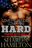 Love Me Tender, Love You Hard (Cooking With SEALs Book 1)