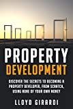 Property Development - Discover the secrets to becoming a property developer, from scratch, using none of your own money