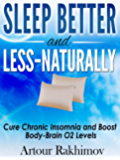 Sleep Better and Less - Naturally: Cure Chronic Insomnia and Boost Body-Brain O2 Levels (English Edition)