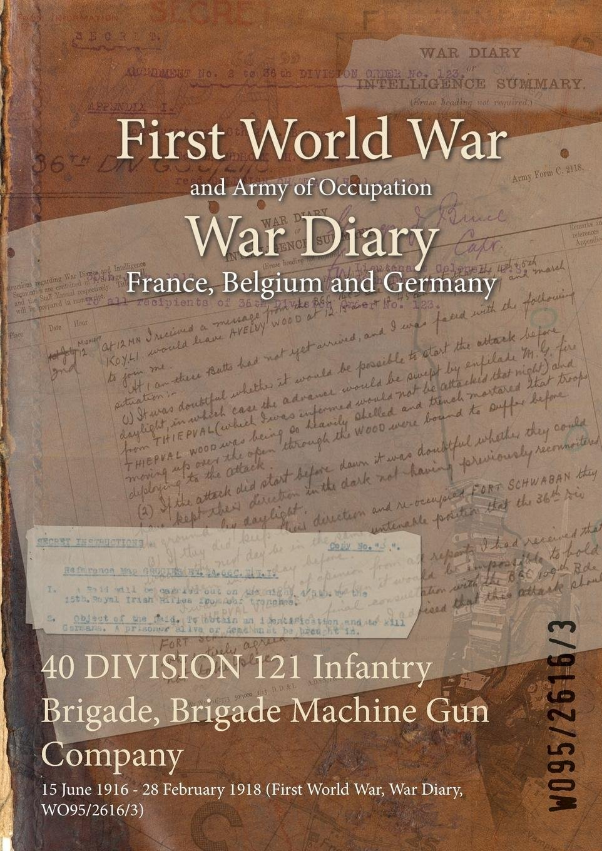 40 Division 121 Infantry Brigade, Brigade Machine Gun Company: 15 June 1916 - 28 February 1918 (First World War, War Diary, Wo95/2616/3) ebook