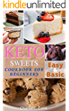 Keto Sweets Cookbook For Biginners : 30 Ketogenic Diet Recipes Easy & Besic Healthy and Low-Carb for Busy People (Keto…