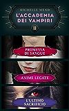 L'Accademia dei Vampiri II: Promessa di sangue/Anime legate/L'ultimo sacrificio