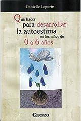 Qué hacer para desarrollar la autoestima en los niños de 0 a 6 años (Spanish Edition) Kindle Edition