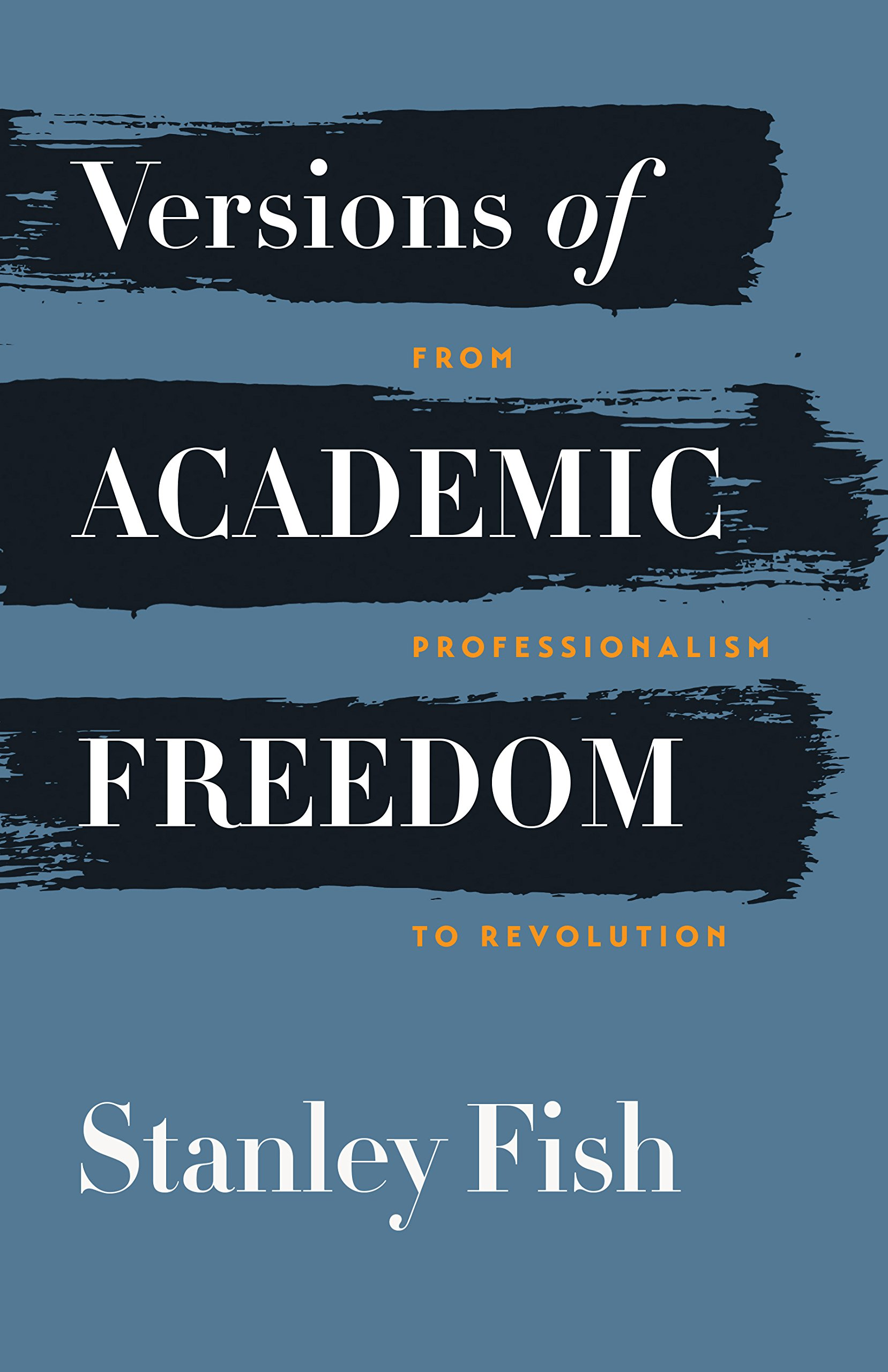 Versions Of Academic Freedom  From Professionalism To Revolution  The Rice University Campbell Lectures   English Edition