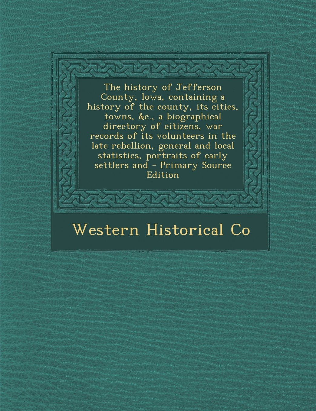 Download The History of Jefferson County, Iowa, Containing a History of the County, Its Cities, Towns, &C., a Biographical Directory of Citizens, War Records O ebook
