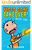 Video Game Takeover: A funny book series for children ages 9-12