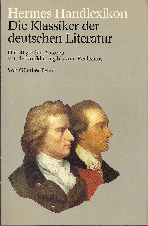 Die Klassiker der deutschen Literatur. Die 50 großen Autoren von der Aufklärung bis zum Realismus (Hermes Handlexikon)