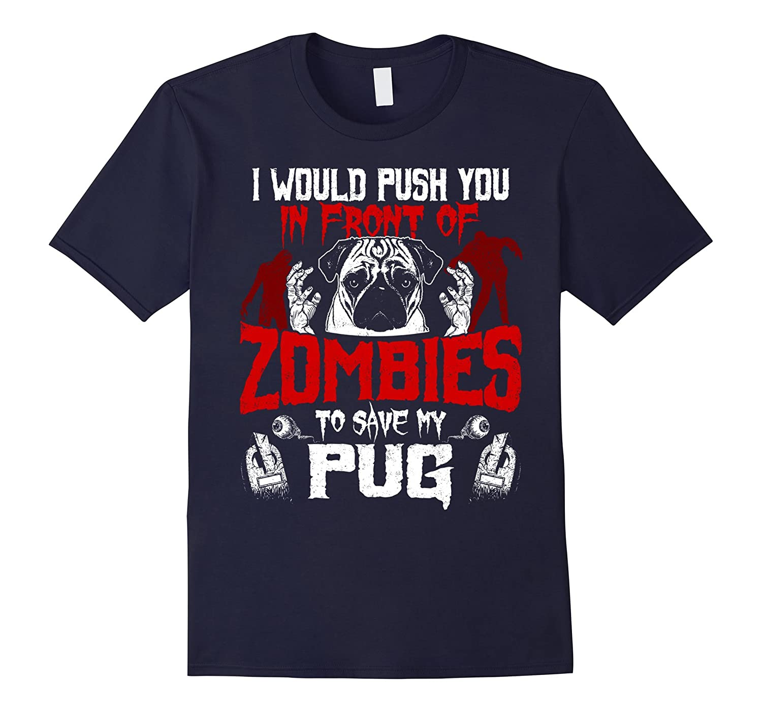 I Would Push You To Save My Pug - Funny Dog Lover T-Shirt-ANZ