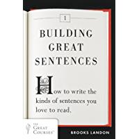 Building Great Sentences: How to Write the Kinds of Sentences You Love to Read (Great Courses Book 1)