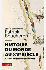 Histoire du monde au XVe siècle, tome 1: Territoires et écritures du monde (Pluriel) (French Edition) Pocket Book