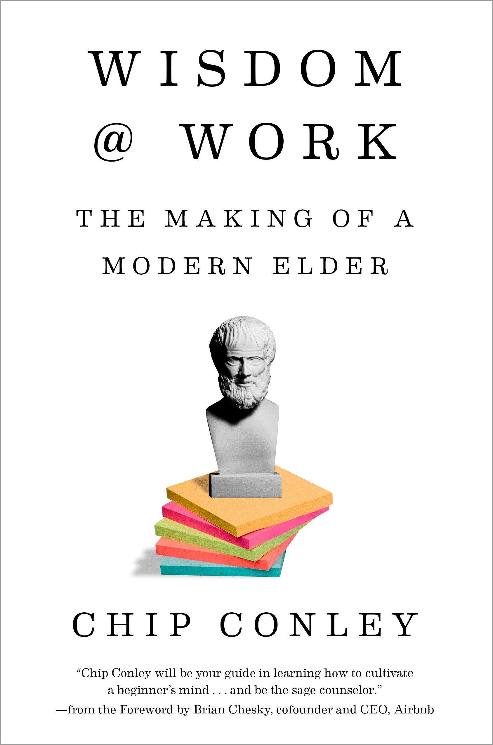 Wisdom At Work The Making Of A Modern Elder Chip Conley