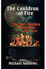 The Cauldron of Fire (The Alex Hayden Chronicles Book 3) Kindle Edition