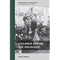 Children during the Holocaust (Documenting Life and Destruction: Holocaust Sources in Context Book 2)