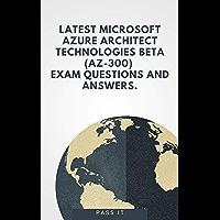 Latest Microsoft Azure Architect Technologies Beta: AZ-300 exam questions and answers. (English Edition)
